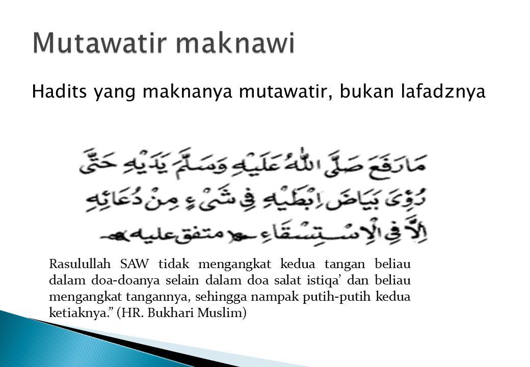 Hadits yang maknanya mutawatir, bukan lafadznya Rasulullah SAW tidak mengangkat kedua tangan beliau dalam doa-doanya selain dalam doa salat istiqa' da