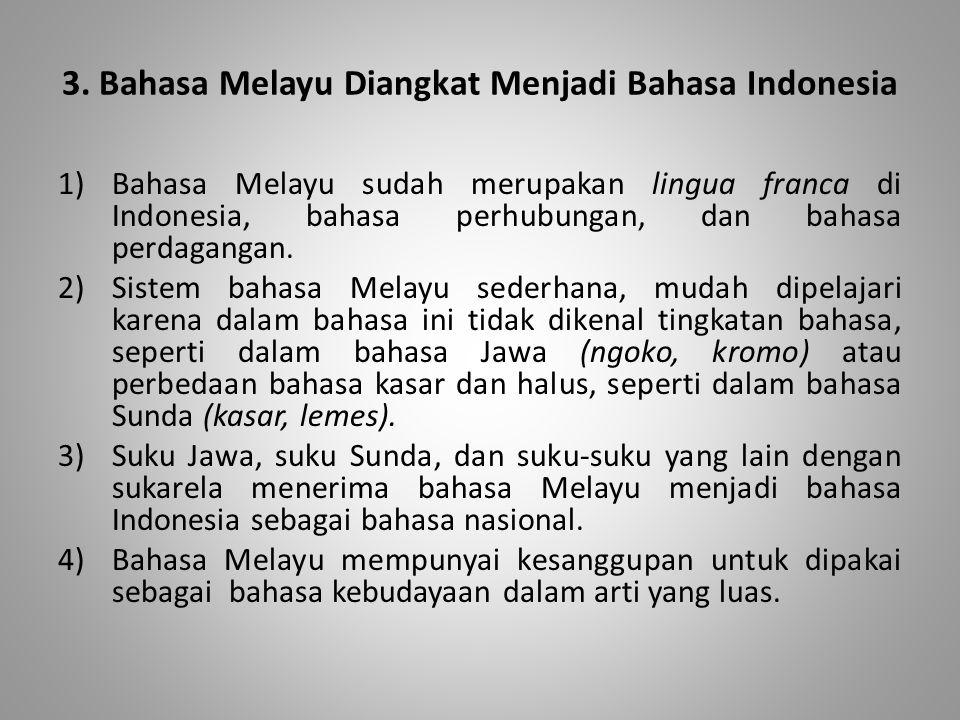 3. Bahasa Melayu Diangkat Menjadi Bahasa Indonesia 1)Bahasa Melayu sudah merupakan lingua franca di Indonesia, bahasa perhubungan, dan bahasa perdagan