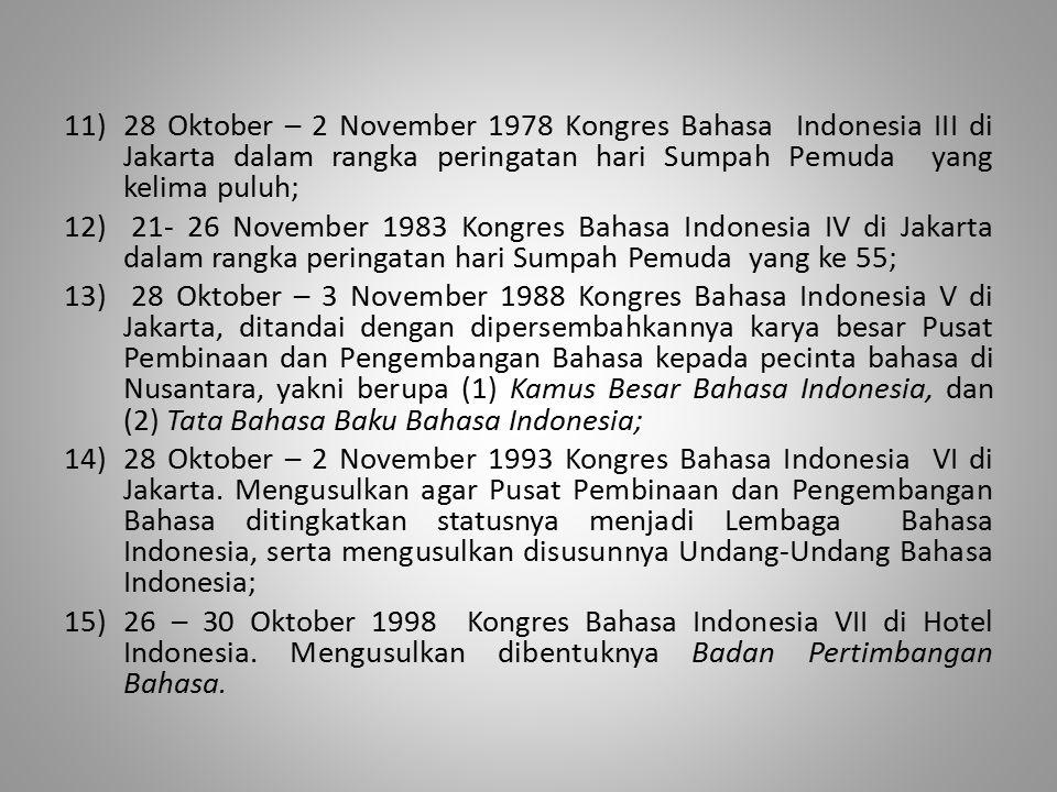 11)28 Oktober – 2 November 1978 Kongres Bahasa Indonesia III di Jakarta dalam rangka peringatan hari Sumpah Pemuda yang kelima puluh; 12) 21- 26 Novem