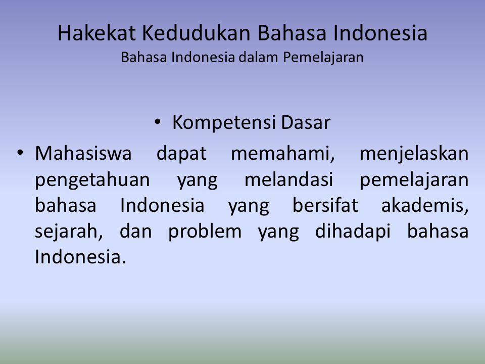 Hakekat Kedudukan Bahasa Indonesia Bahasa Indonesia dalam Pemelajaran Kompetensi Dasar Mahasiswa dapat memahami, menjelaskan pengetahuan yang melandas