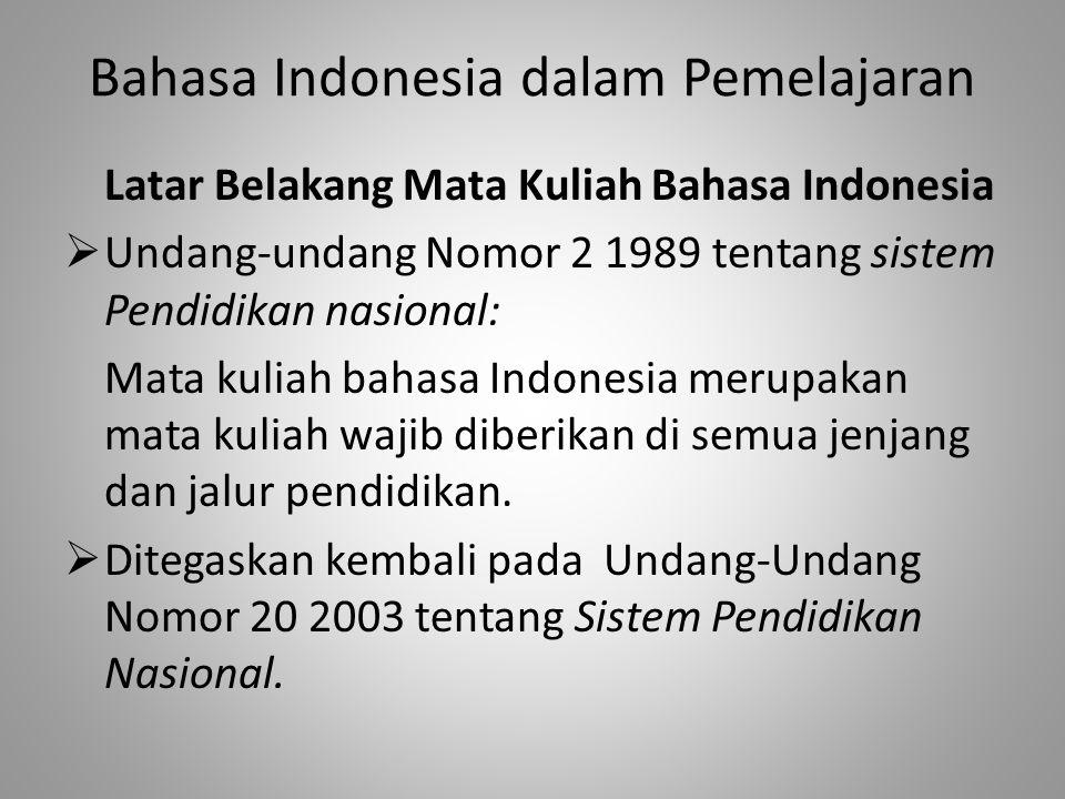 Bahasa Indonesia dalam Pemelajaran Latar Belakang Mata Kuliah Bahasa Indonesia  Undang-undang Nomor 2 1989 tentang sistem Pendidikan nasional: Mata k