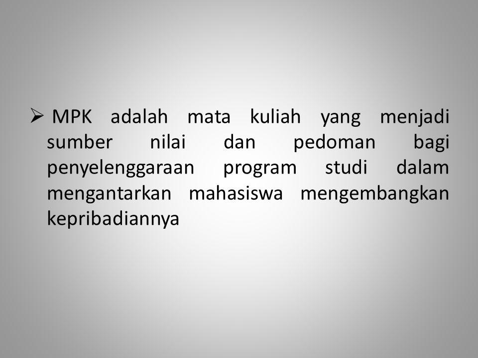  MPK adalah mata kuliah yang menjadi sumber nilai dan pedoman bagi penyelenggaraan program studi dalam mengantarkan mahasiswa mengembangkan kepribadi