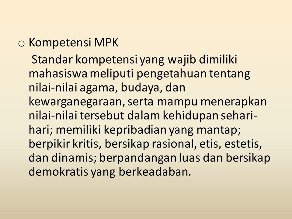 o Kompetensi MPK Standar kompetensi yang wajib dimiliki mahasiswa meliputi pengetahuan tentang nilai-nilai agama, budaya, dan kewarganegaraan, serta m