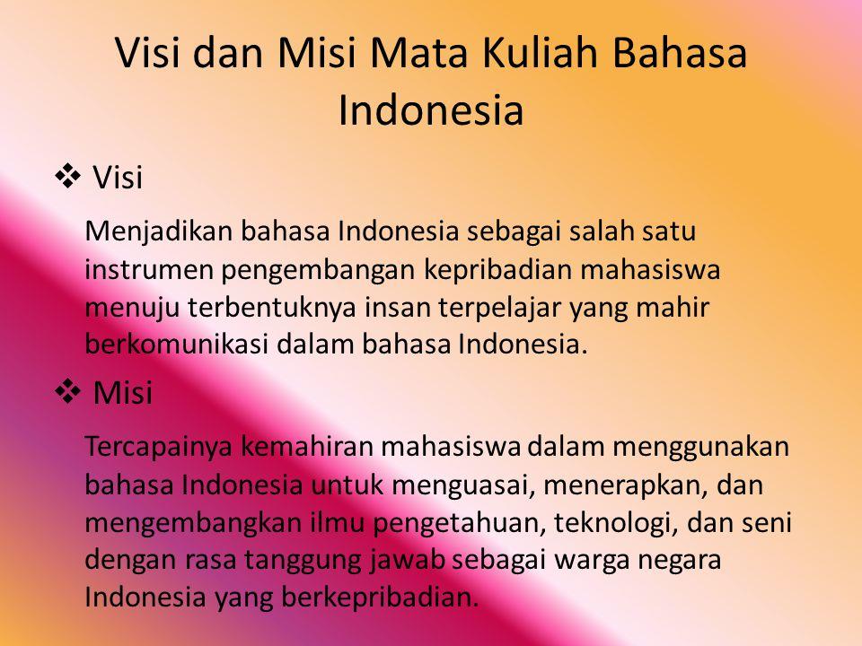Visi dan Misi Mata Kuliah Bahasa Indonesia  Visi Menjadikan bahasa Indonesia sebagai salah satu instrumen pengembangan kepribadian mahasiswa menuju t