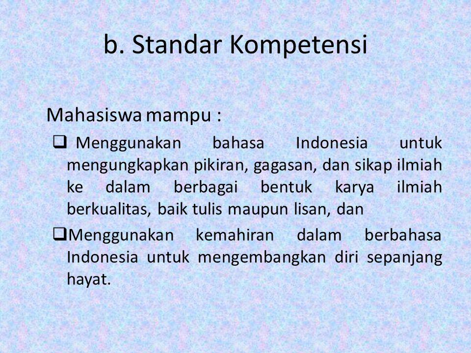 b. Standar Kompetensi Mahasiswa mampu :  Menggunakan bahasa Indonesia untuk mengungkapkan pikiran, gagasan, dan sikap ilmiah ke dalam berbagai bentuk
