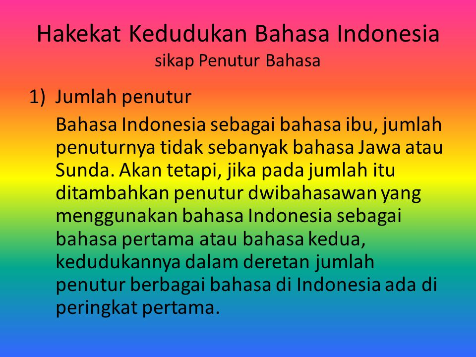 Hakekat Kedudukan Bahasa Indonesia sikap Penutur Bahasa 1)Jumlah penutur Bahasa Indonesia sebagai bahasa ibu, jumlah penuturnya tidak sebanyak bahasa