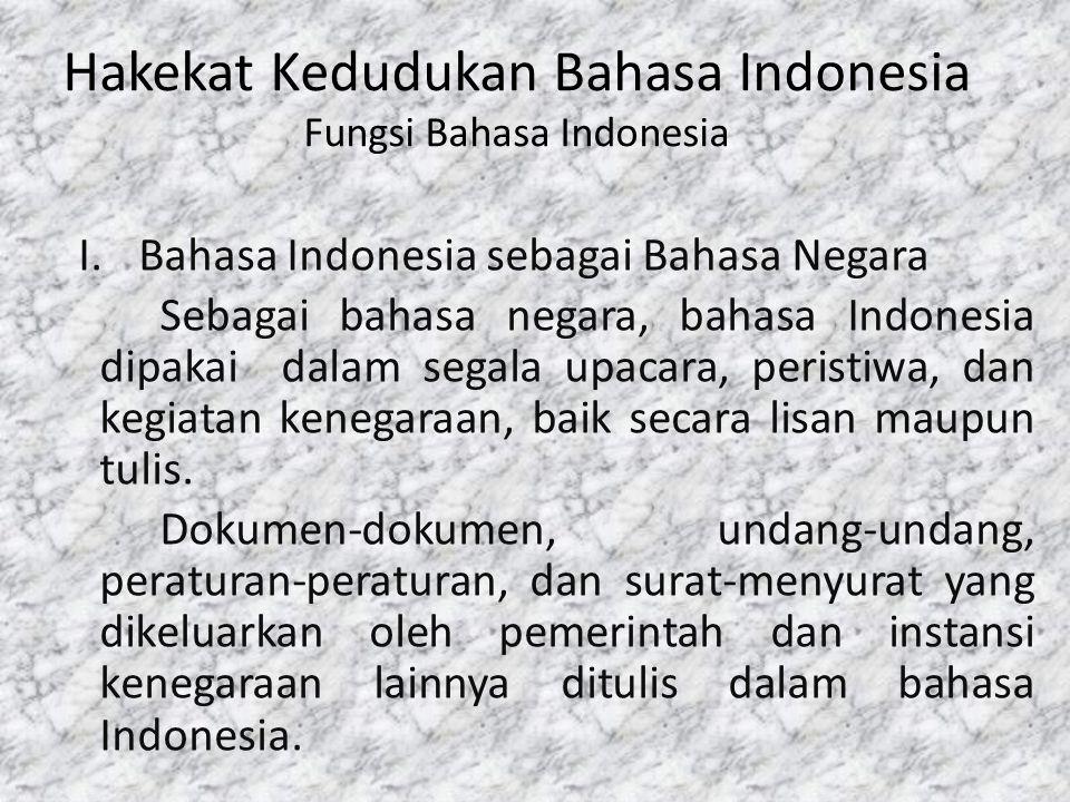 Hakekat Kedudukan Bahasa Indonesia Fungsi Bahasa Indonesia I.Bahasa Indonesia sebagai Bahasa Negara Sebagai bahasa negara, bahasa Indonesia dipakai da
