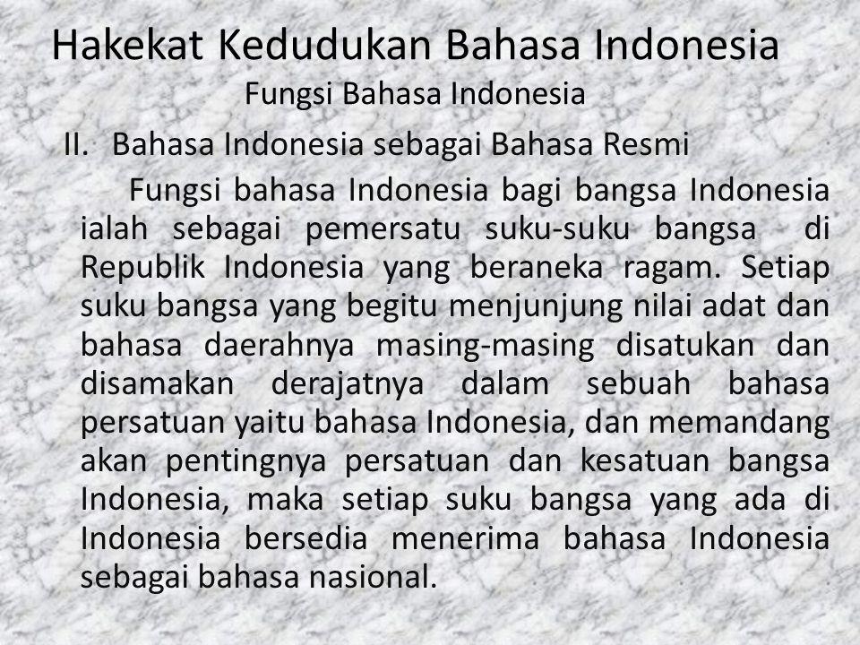 Hakekat Kedudukan Bahasa Indonesia Fungsi Bahasa Indonesia II.Bahasa Indonesia sebagai Bahasa Resmi Fungsi bahasa Indonesia bagi bangsa Indonesia iala