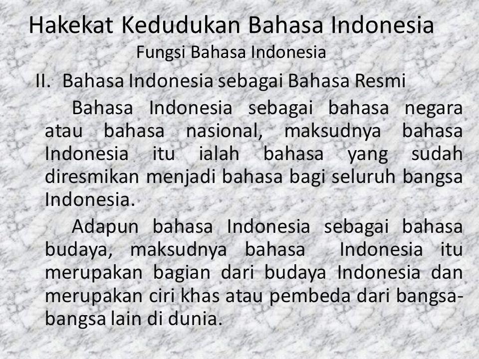 Hakekat Kedudukan Bahasa Indonesia Fungsi Bahasa Indonesia II.Bahasa Indonesia sebagai Bahasa Resmi Bahasa Indonesia sebagai bahasa negara atau bahasa