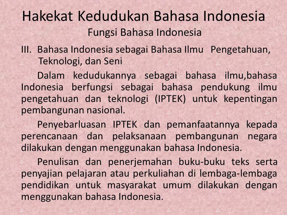 Hakekat Kedudukan Bahasa Indonesia Fungsi Bahasa Indonesia III.Bahasa Indonesia sebagai Bahasa Ilmu Pengetahuan, Teknologi, dan Seni Dalam kedudukanny