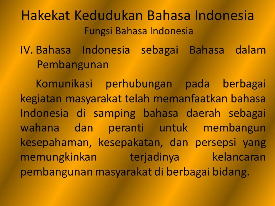 Hakekat Kedudukan Bahasa Indonesia Fungsi Bahasa Indonesia IV.Bahasa Indonesia sebagai Bahasa dalam Pembangunan Komunikasi perhubungan pada berbagai k