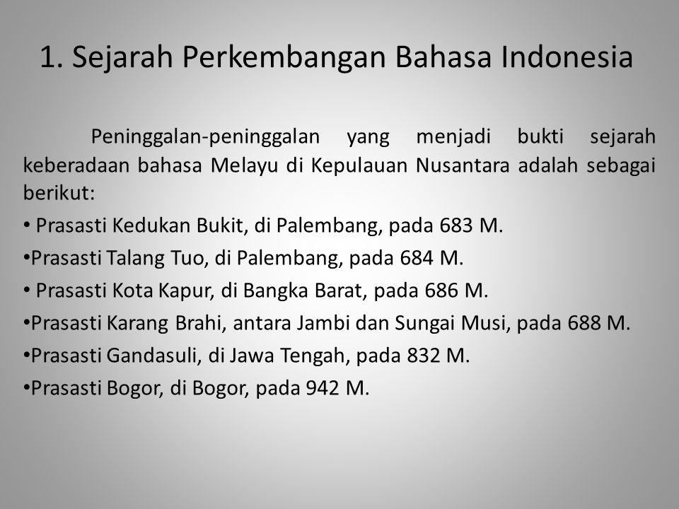 1. Sejarah Perkembangan Bahasa Indonesia Peninggalan-peninggalan yang menjadi bukti sejarah keberadaan bahasa Melayu di Kepulauan Nusantara adalah seb