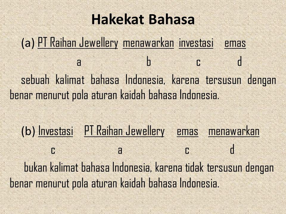 Hakekat Bahasa (a) PT Raihan Jewellery menawarkan investasi emas a b c d sebuah kalimat bahasa Indonesia, karena tersusun dengan benar menurut pola at