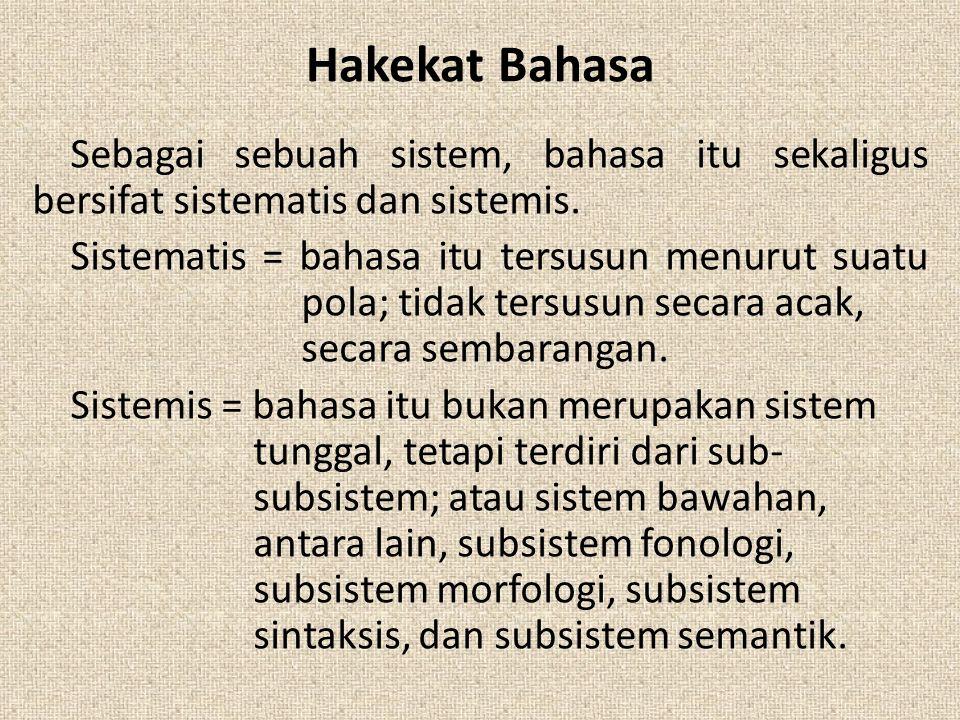 Hakekat Bahasa Sebagai sebuah sistem, bahasa itu sekaligus bersifat sistematis dan sistemis. Sistematis = bahasa itu tersusun menurut suatu pola; tida