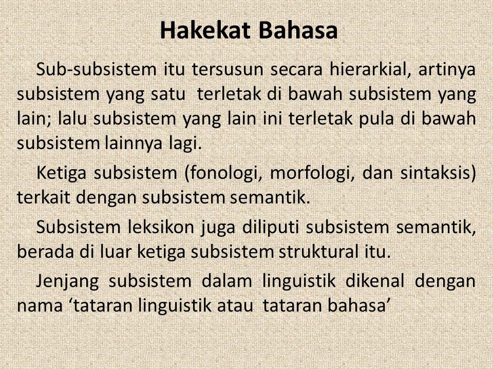 Hakekat Bahasa Sub-subsistem itu tersusun secara hierarkial, artinya subsistem yang satu terletak di bawah subsistem yang lain; lalu subsistem yang la