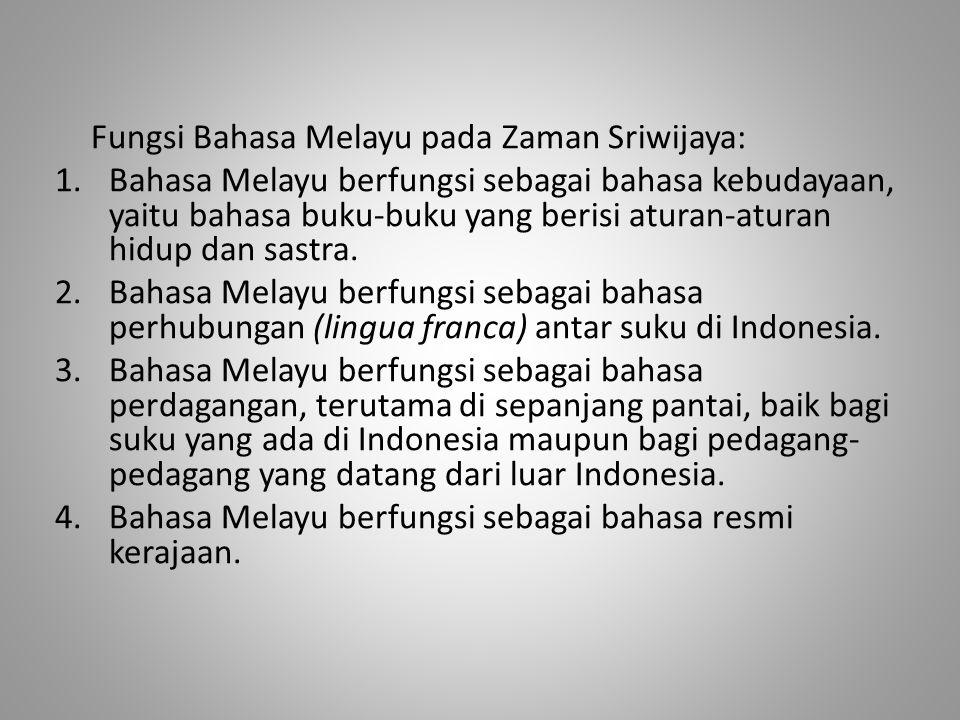 Fungsi Bahasa Melayu pada Zaman Sriwijaya: 1.Bahasa Melayu berfungsi sebagai bahasa kebudayaan, yaitu bahasa buku-buku yang berisi aturan-aturan hidup