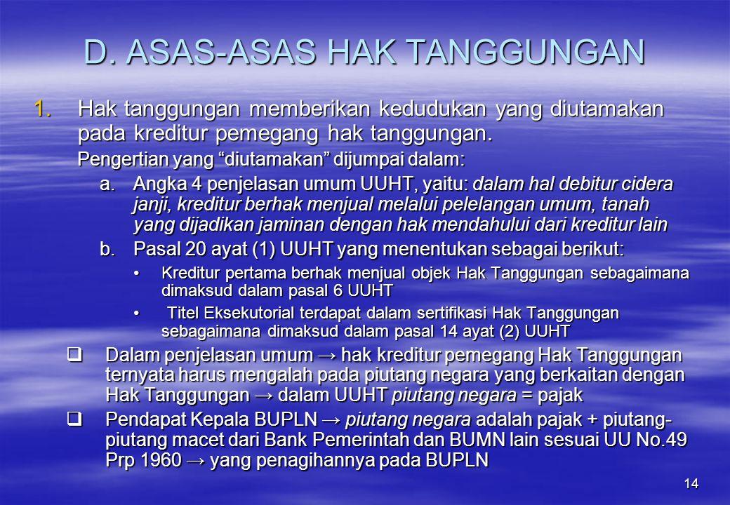 """14 D. ASAS-ASAS HAK TANGGUNGAN 1.Hak tanggungan memberikan kedudukan yang diutamakan pada kreditur pemegang hak tanggungan. Pengertian yang """"diutamaka"""