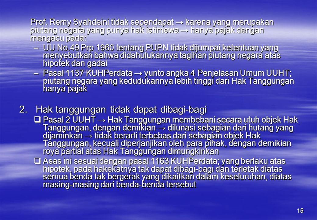 15 Prof. Remy Syahdeini tidak sependapat → karena yang merupakan piutang negara yang punya hak istimewa → hanya pajak dengan mengacu pada: –UU No.49 P