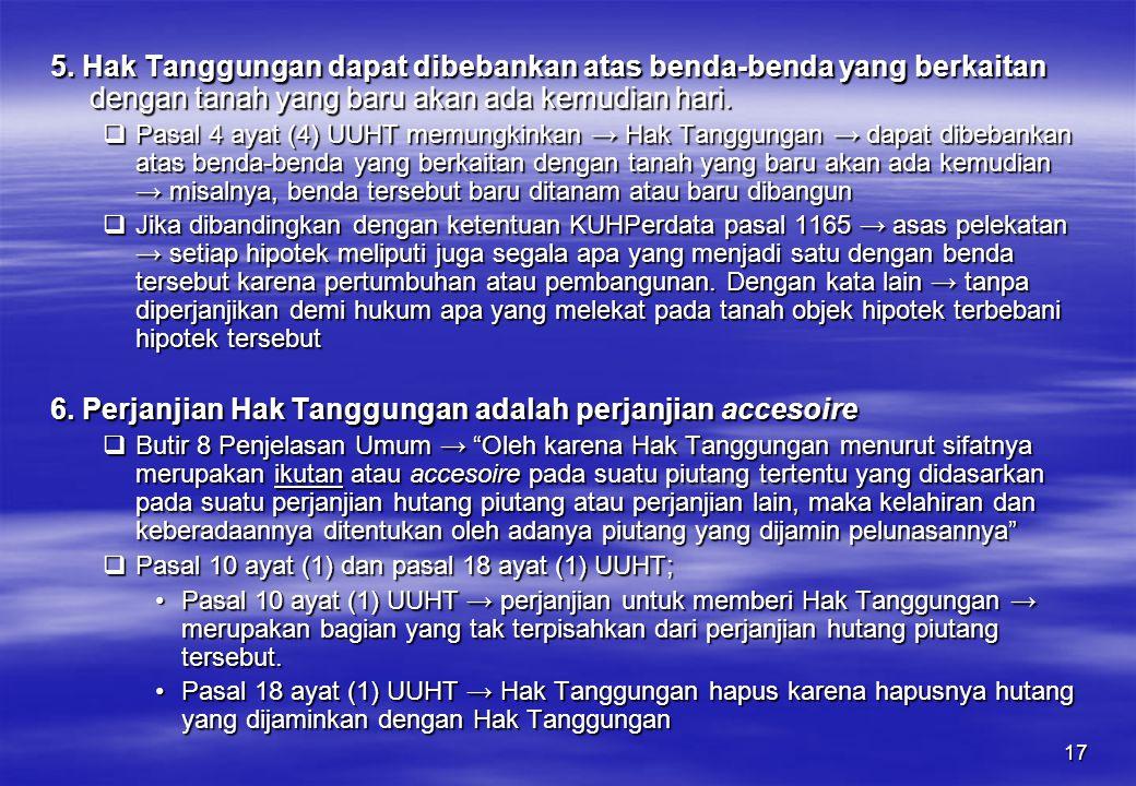 17 5. Hak Tanggungan dapat dibebankan atas benda-benda yang berkaitan dengan tanah yang baru akan ada kemudian hari.  Pasal 4 ayat (4) UUHT memungkin