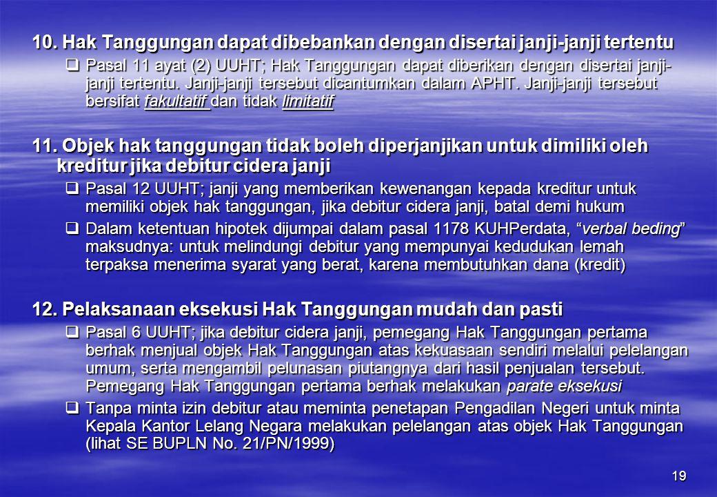 19 10. Hak Tanggungan dapat dibebankan dengan disertai janji-janji tertentu  Pasal 11 ayat (2) UUHT; Hak Tanggungan dapat diberikan dengan disertai j
