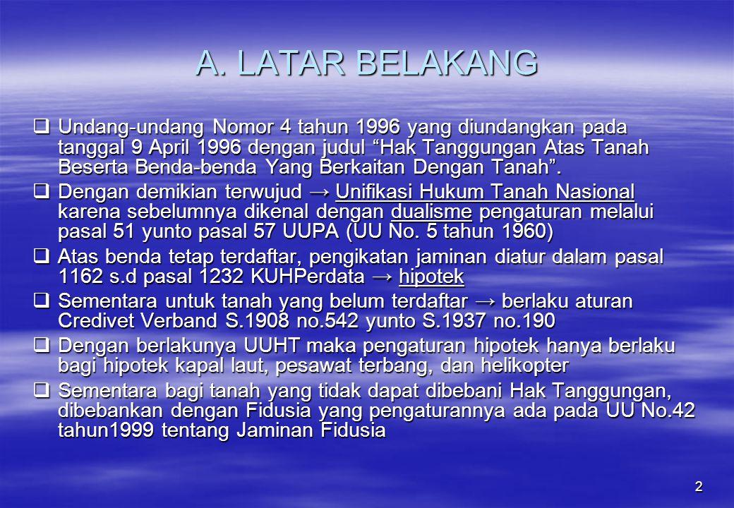 """2 A. LATAR BELAKANG  Undang-undang Nomor 4 tahun 1996 yang diundangkan pada tanggal 9 April 1996 dengan judul """"Hak Tanggungan Atas Tanah Beserta Bend"""