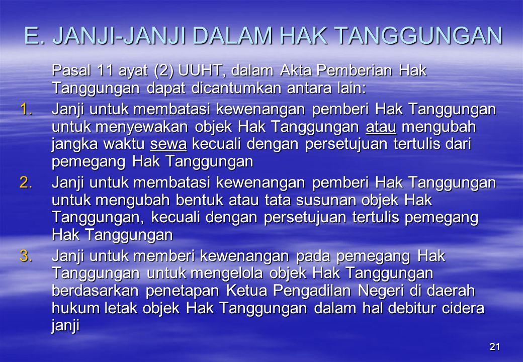 21 E. JANJI-JANJI DALAM HAK TANGGUNGAN Pasal 11 ayat (2) UUHT, dalam Akta Pemberian Hak Tanggungan dapat dicantumkan antara lain: 1.Janji untuk membat