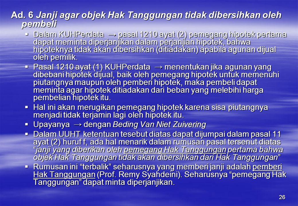 26 Ad. 6 Janji agar objek Hak Tanggungan tidak dibersihkan oleh pembeli  Dalam KUHPerdata → pasal 1210 ayat (2) pemegang hipotek pertama dapat memint