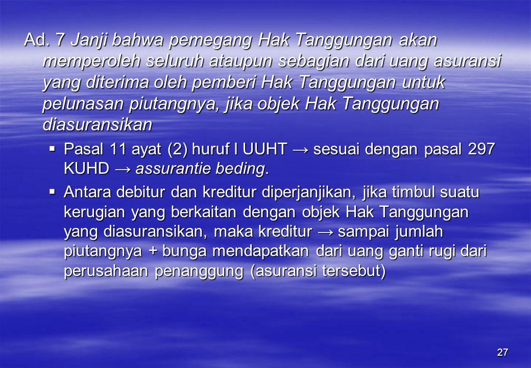 27 Ad. 7 Janji bahwa pemegang Hak Tanggungan akan memperoleh seluruh ataupun sebagian dari uang asuransi yang diterima oleh pemberi Hak Tanggungan unt