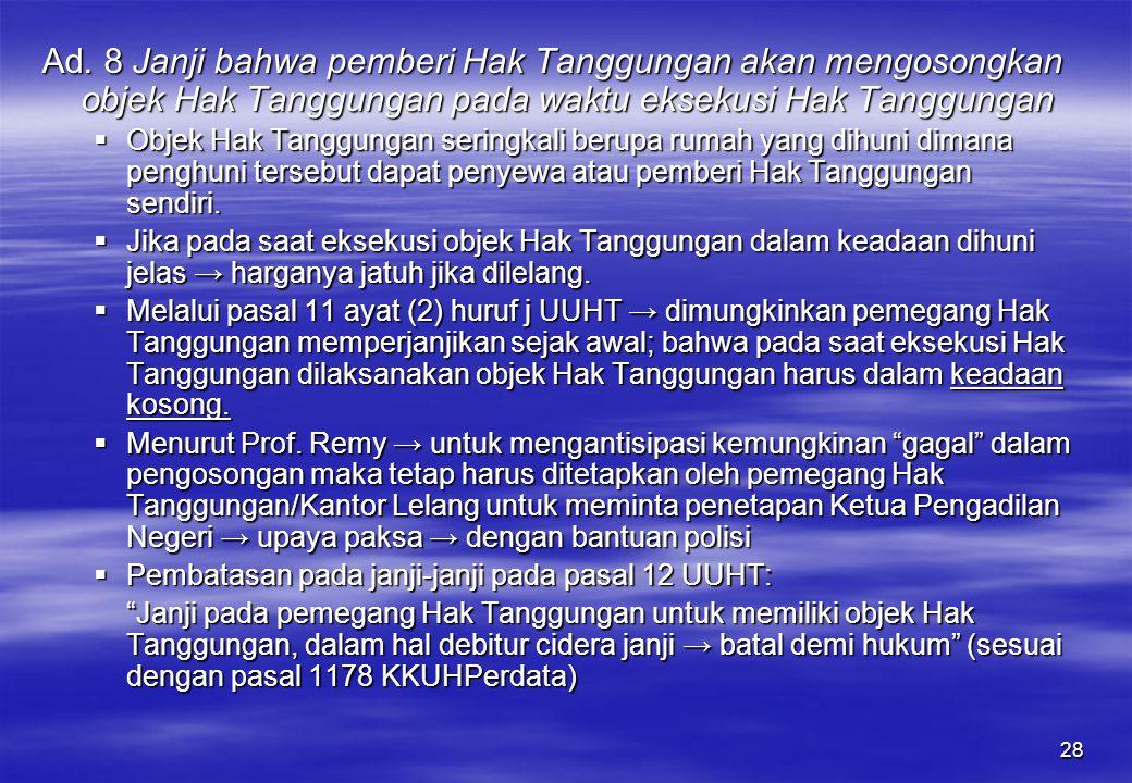 28 Ad. 8 Janji bahwa pemberi Hak Tanggungan akan mengosongkan objek Hak Tanggungan pada waktu eksekusi Hak Tanggungan  Objek Hak Tanggungan seringkal