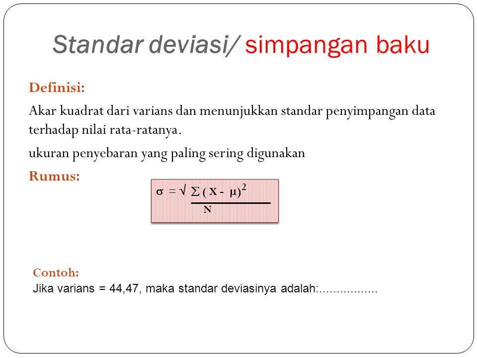 Standar deviasi/ simpangan baku Definisi: Akar kuadrat dari varians dan menunjukkan standar penyimpangan data terhadap nilai rata-ratanya. ukuran peny