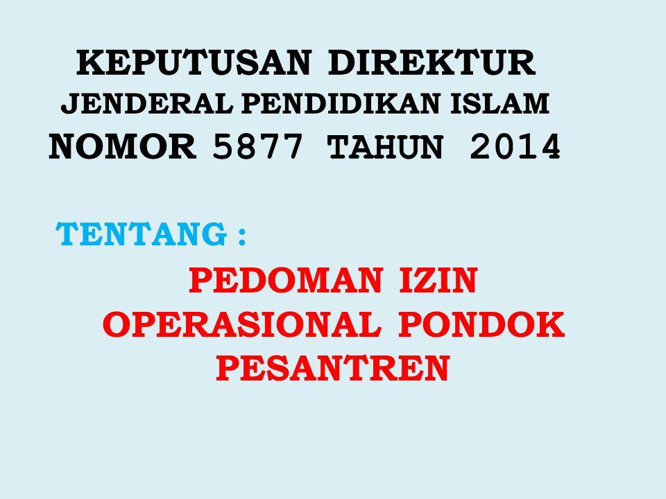 KEPUTUSAN DIREKTUR JENDERAL PENDIDIKAN ISLAM NOMOR 5877 TAHUN 2014 TENTANG : PEDOMAN IZIN OPERASIONAL PONDOK PESANTREN