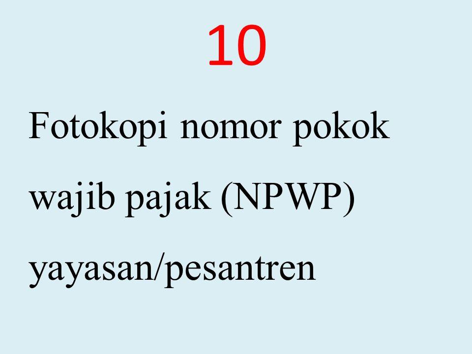 10 Fotokopi nomor pokok wajib pajak (NPWP) yayasan/pesantren