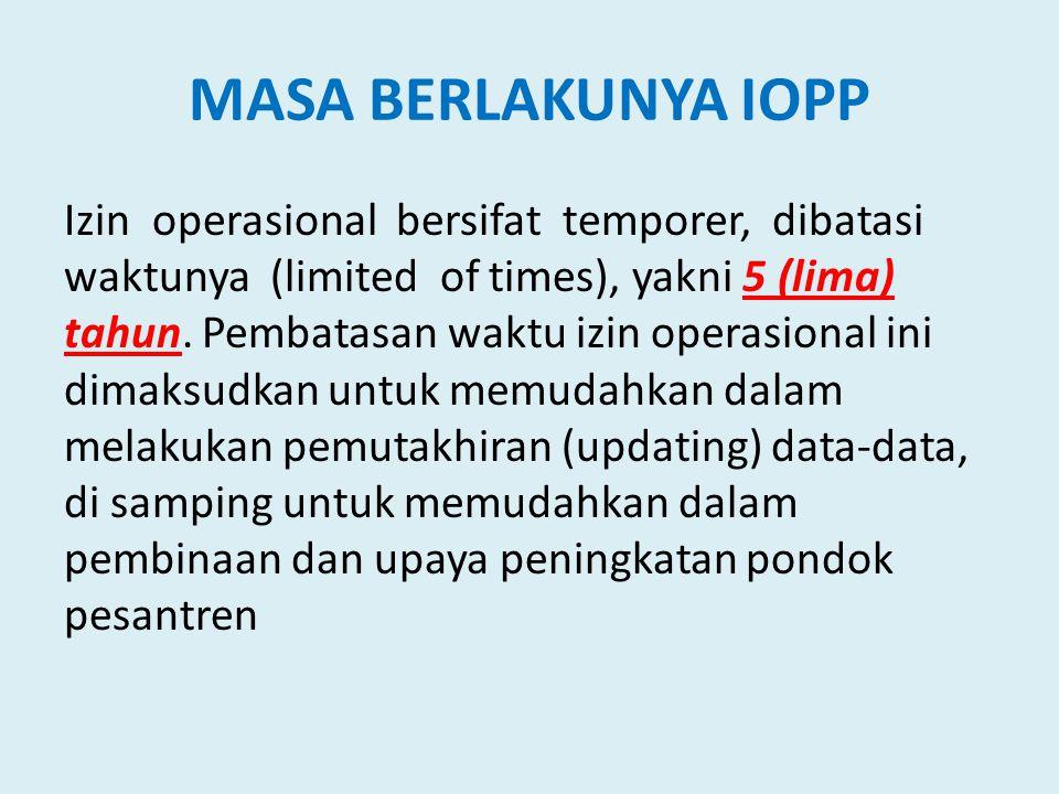 MASA BERLAKUNYA IOPP Izin operasional bersifat temporer, dibatasi waktunya (limited of times), yakni 5 (lima) tahun. Pembatasan waktu izin operasional