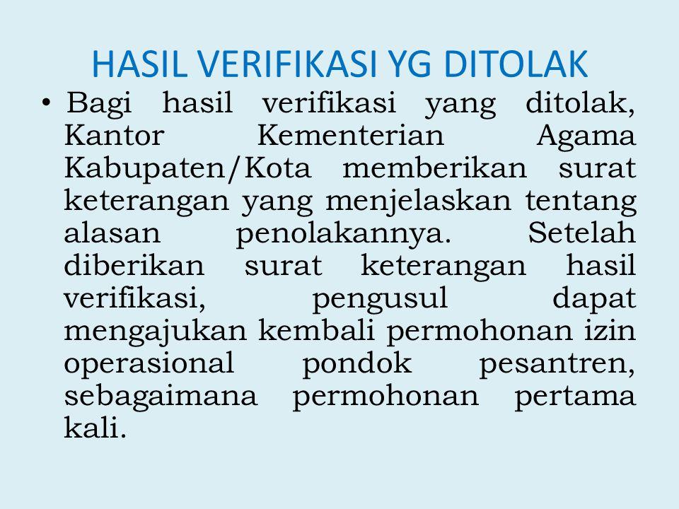 HASIL VERIFIKASI YG DITOLAK Bagi hasil verifikasi yang ditolak, Kantor Kementerian Agama Kabupaten/Kota memberikan surat keterangan yang menjelaskan t