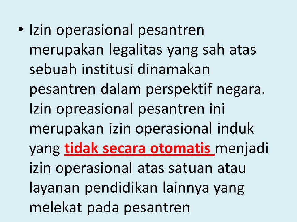 Izin operasional pesantren merupakan legalitas yang sah atas sebuah institusi dinamakan pesantren dalam perspektif negara. Izin opreasional pesantren