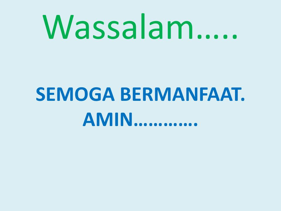 Wassalam….. SEMOGA BERMANFAAT. AMIN………….