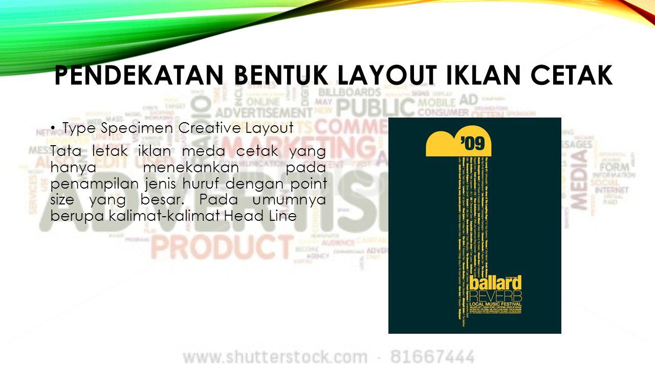 PENDEKATAN BENTUK LAYOUT IKLAN CETAK Type Specimen Creative Layout Tata letak iklan meda cetak yang hanya menekankan pada penampilan jenis huruf denga