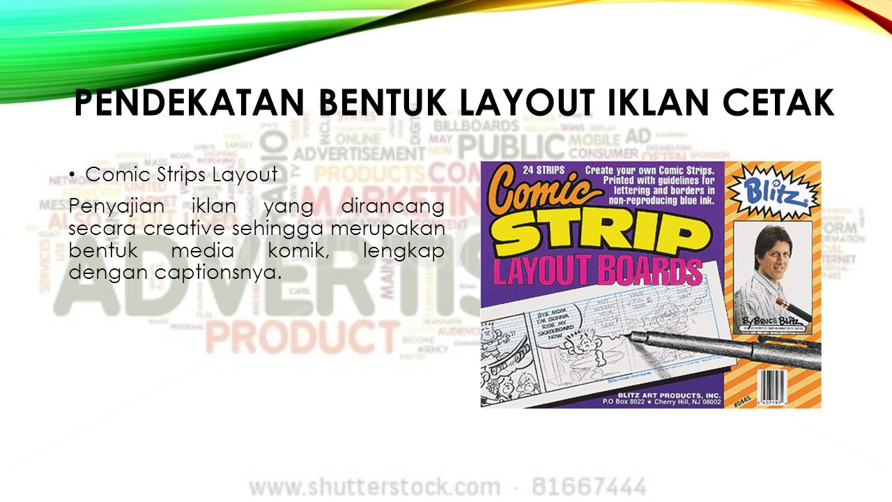 PENDEKATAN BENTUK LAYOUT IKLAN CETAK Comic Strips Layout Penyajian iklan yang dirancang secara creative sehingga merupakan bentuk media komik, lengkap