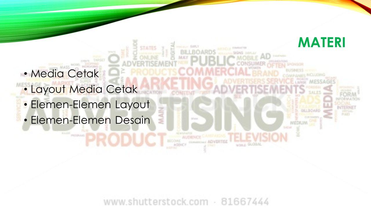 MATERI Media Cetak Layout Media Cetak Elemen-Elemen Layout Elemen-Elemen Desain