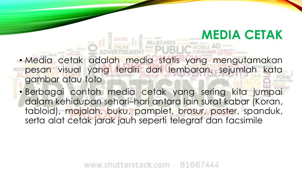 MEDIA CETAK Media cetak adalah media statis yang mengutamakan pesan visual yang terdiri dari lembaran, sejumlah kata gambar atau foto Berbagai contoh