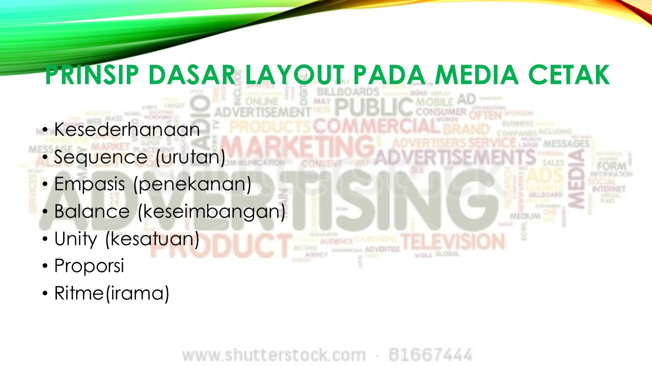 ELEMEN-ELEMEN LAYOUT Header Judul/ head/ haeding/ headline Deck/ Blurb/ Standfirst Initial cap Kotak/ Box/ Bingkai/ Border/ Frame Artworks Footer Kicker/ Eyebrows Callouts Byline/ Credit Line/ Writer's credit Caption Foto Sidebar Point Bullets Informational/ graphics/ infographics Nomor halaman/page number Indent Subjudul/ subhead/ crosshead Pull quotes/ Liftouts Isi/ Bodytext/ Bodycopy/ Copy/ Cpytext Running head/ Running headline/ running title/ running feet/ runners