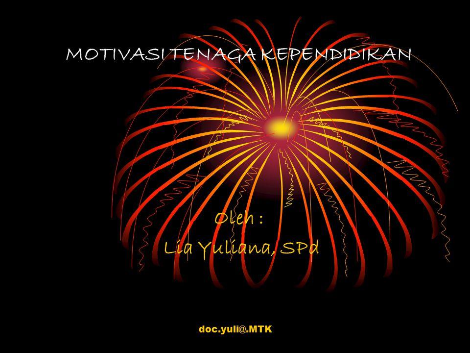 doc.yuli@.MTK Motivasi : sebagai kondisi yang menggerakan manusia ke arah suatu tujuan tertentu.