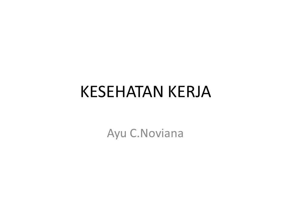 KESEHATAN KERJA Ayu C.Noviana