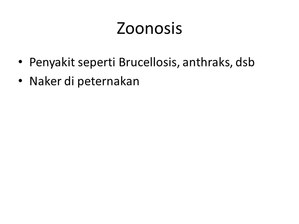 Zoonosis Penyakit seperti Brucellosis, anthraks, dsb Naker di peternakan