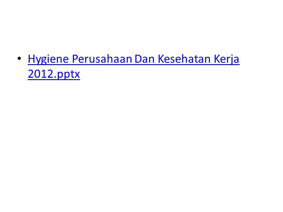 Hygiene Perusahaan Dan Kesehatan Kerja 2012.pptx Hygiene Perusahaan Dan Kesehatan Kerja 2012.pptx