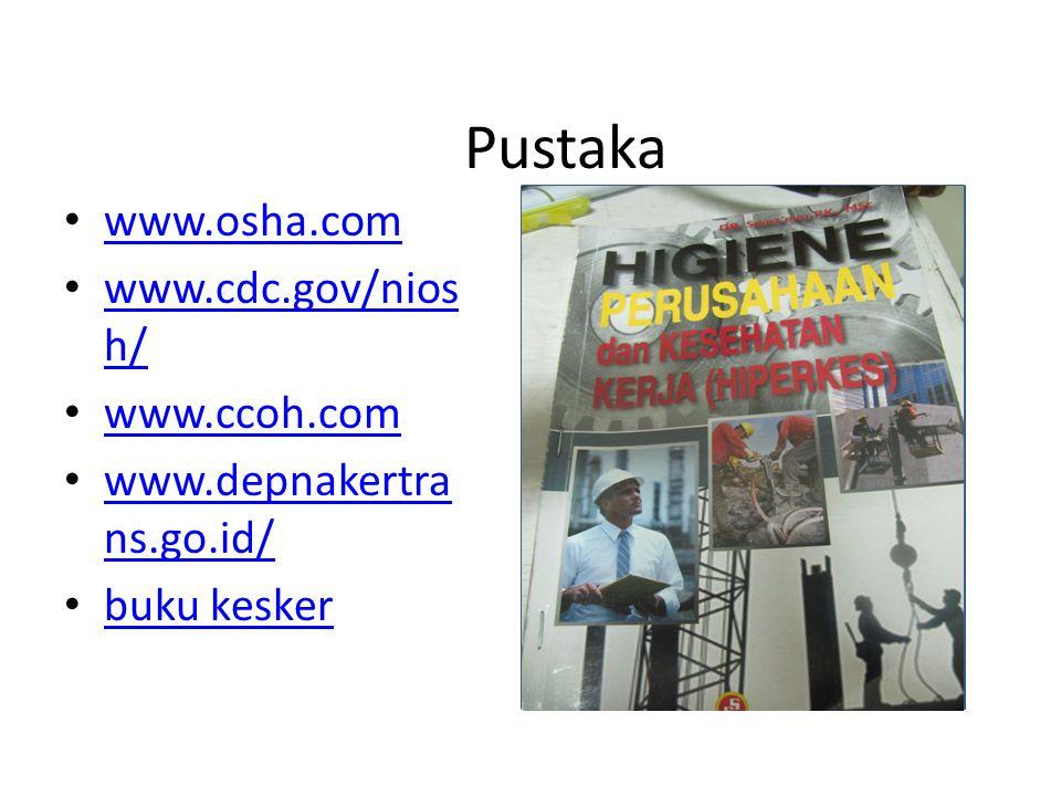 Pustaka www.osha.com www.cdc.gov/nios h/ www.cdc.gov/nios h/ www.ccoh.com www.depnakertra ns.go.id/ www.depnakertra ns.go.id/ buku kesker wwwww