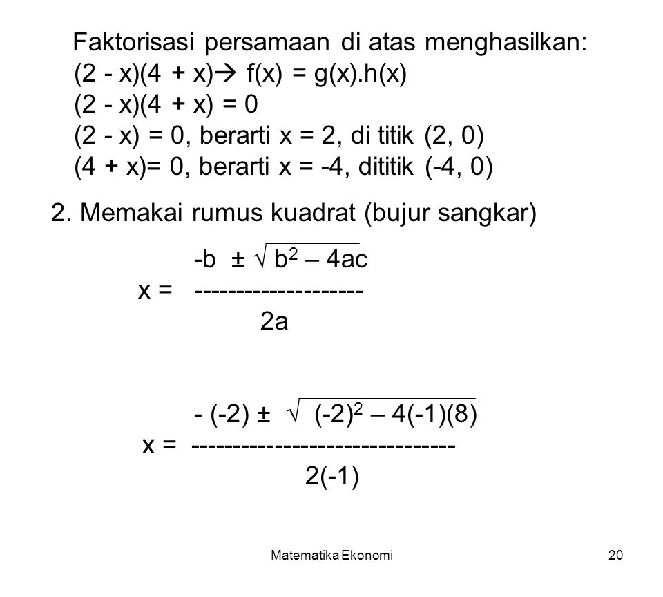 Matematika Ekonomi20 Faktorisasi persamaan di atas menghasilkan: (2 - x)(4 + x)  f(x) = g(x).h(x) (2 - x)(4 + x) = 0 (2 - x) = 0, berarti x = 2, di t