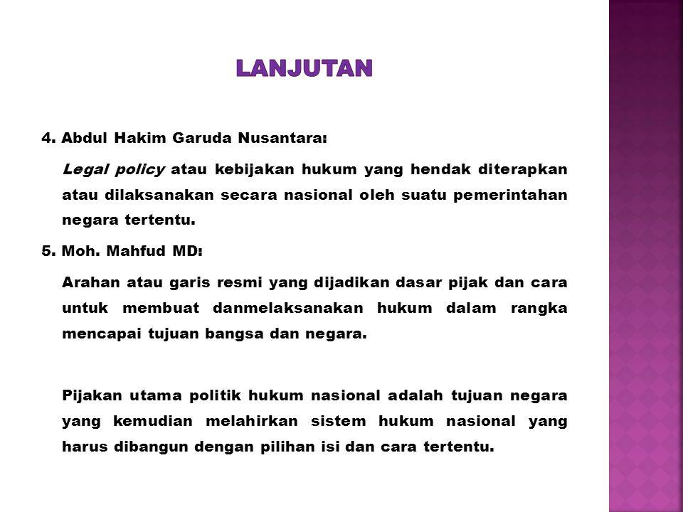 4. Abdul Hakim Garuda Nusantara: Legal policy atau kebijakan hukum yang hendak diterapkan atau dilaksanakan secara nasional oleh suatu pemerintahan ne