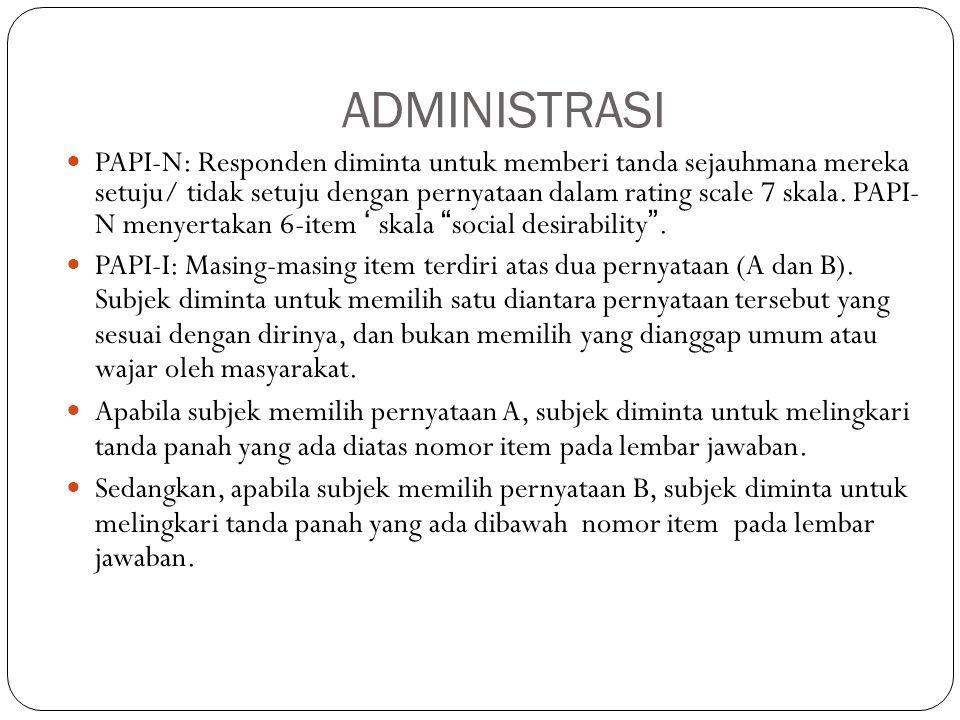 ADMINISTRASI PAPI-N: Responden diminta untuk memberi tanda sejauhmana mereka setuju/ tidak setuju dengan pernyataan dalam rating scale 7 skala. PAPI-