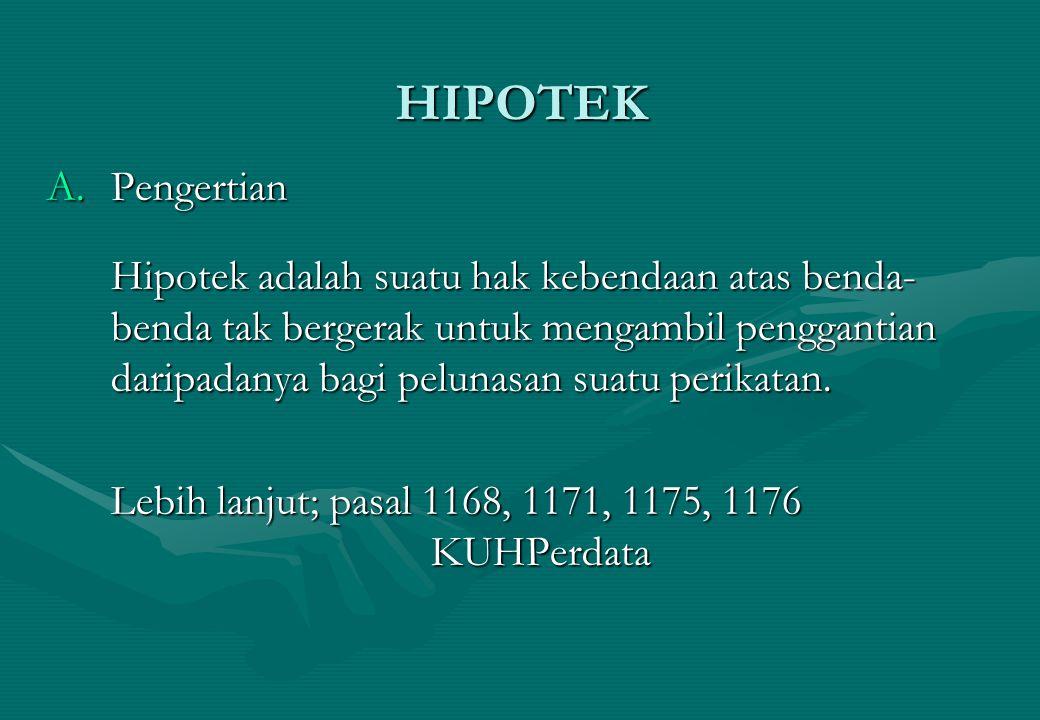 HIPOTEK A.Pengertian Hipotek adalah suatu hak kebendaan atas benda- benda tak bergerak untuk mengambil penggantian daripadanya bagi pelunasan suatu pe